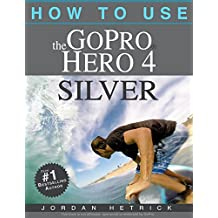 GoPro: How To Use The GoPro Hero 4 Silver
