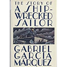 The Story of a Shipwrecked Sailor by Gabriel Garcia Marquez (1986-04-12)