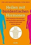 Heilen mit bioidentischen Hormonen: Wie chronische Krankheiten und Wechseljahresbeschwerden...