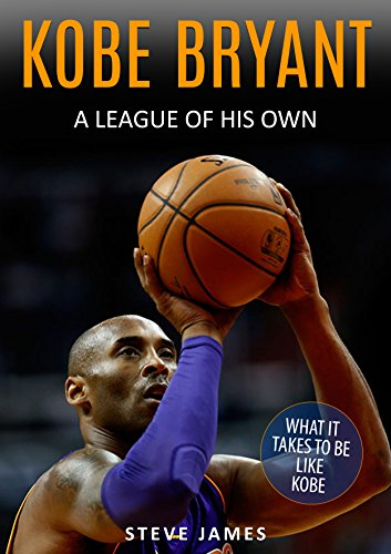 Kobe Bryant: A League Of His Own, Kobe Bryant (Basketball Biographies) (English Edition) por Steve James
