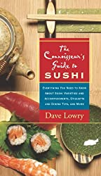 The Connoisseur's Guide to Sushi: Everything You Need to Know About Sushi Varieties And Accompaniments, Etiquette And Dining Tips And