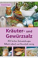 Kräuter- und Gewürzsalz: 101 Leckere Salzmischungen, höllisch scharf und himmlisch würzig Taschenbuch
