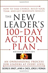 The New Leader's 100-day Action Plan: How to Take Charge, Build Your Team, and Get Immediate Results by George B. Bradt (13-Feb-2009) Hardcover