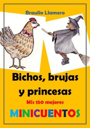BICHOS, BRUJAS Y PRINCESAS. Mis 150 mejores Minicuentos. por Braulio Llamero