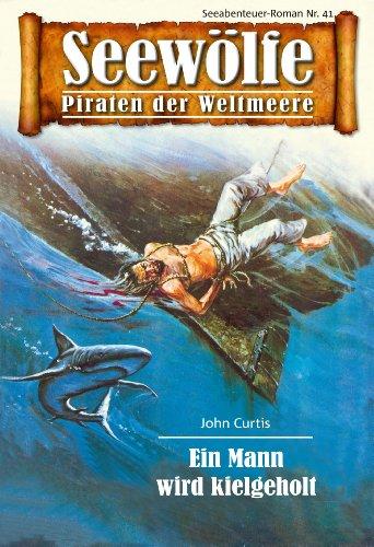 Seewölfe - Piraten der Weltmeere 41: Ein Mann wird kielgeholt