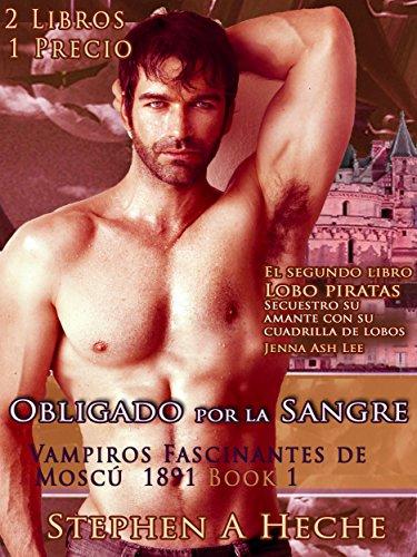 Obligado por la sangre - Vampiros Fascinantes de Moscú 1891- Lobo piratas - Secuestro su amante con su cuadrilla de lobos - 2 Libros 1 Precio por Stephen A. Heche