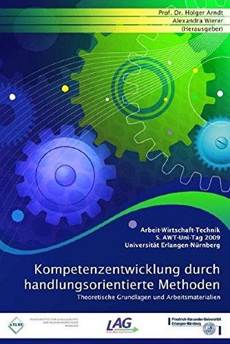 Arbeit-Wirtschaft-Technik Kompetenzentwicklung durch handlungsorientierte Methoden: 5. AWT-Uni-Tag 2009 Friedrich-Alexander-Universität Erlangen-Nürnberg