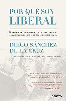 Por qué soy liberal: O por qué el liberalismo es la mejor forma de garantizar el progreso de todos los ciudadanos de [Sánchez de la Cruz, Diego]
