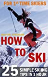 How to Ski for First-Time Skiers - 25 Simple Skiing Tips in 1 Hour