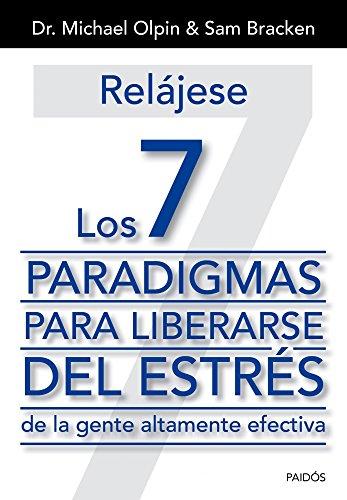 Relájese. Los 7 paradigmas para liberarse del estrés: de la gente altamente efectiva (Biblioteca Covey) por Dr. Michael Olpin