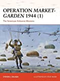 Operation Market-Garden 1944 (1): The American Airborne Missions (Campaign, Band 270)