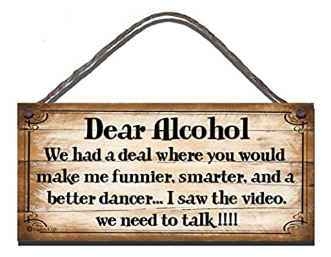 Funny Sign Shabby Chic Birthday occasion Wooden Wall Plaque Dear alcohol, We had A Deal Where You Would Make Me Funnier Smarter And A better Dancer... I Saw The Video... We Need To Talk Gift