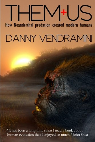 Them and Us: How Neanderthal Predation Created Modern Humans
