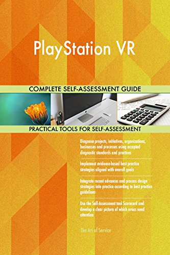 PlayStation VR All-Inclusive Self-Assessment – More than 720 Success Criteria, Instant Visual Insights, Comprehensive Spreadsheet Dashboard, Auto-Prioritized for Quick Results