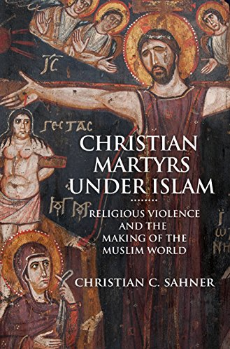 Christian Martyrs under Islam: Religious Violence and the Making of