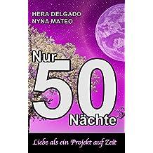 Nur 50 Nächte: Liebe als ein Projekt auf Zeit (German Edition)