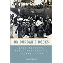 On Durban's Docks: Zulu Workers, Rural Households, Global Labor (Rochester Studies in African History and the Diaspora)