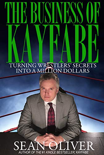 The Business of Kayfabe: Turning Wrestlers' Secrets Into a Million Dollars (English Edition)