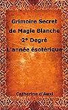grimoire secret de magie blanche 2 degre l annee esoterique