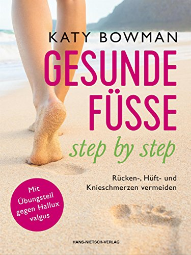 Gesunde Füße – step by step: Rücken-, Hüft- und Knieschmerzen vermeiden