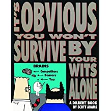 It's Obvious You Won't Survive by Your Wits Alone (Dilbert Books (Paperback Andrews McMeel))