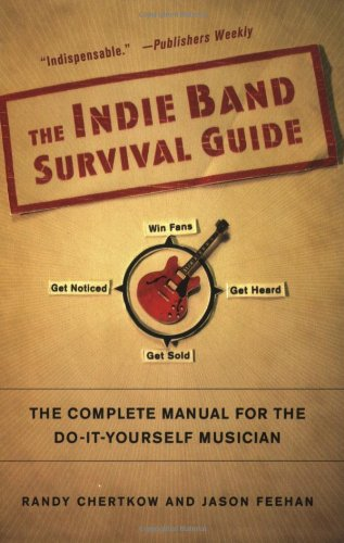 The Indie Band Survival Guide The Complete Manual For The Do It Yourself Musician