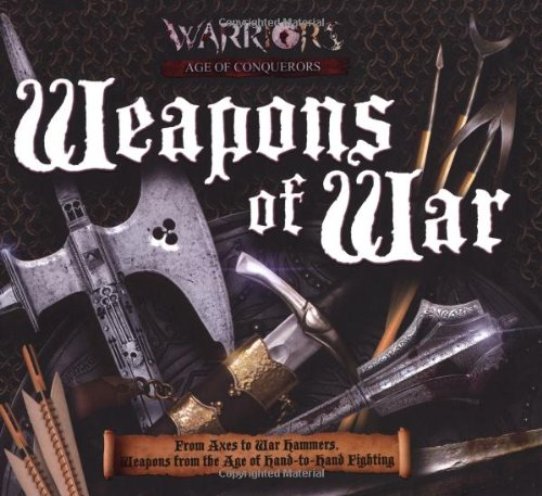 Weapons of War: From Axes to War Hammers, Weapons from the Age of Hand-to-hand Fighting