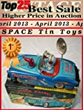 Top25 Best Sale Higher Price in Auction - April 2013 - Vintage Space Tin Toys