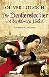 Die Henkerstochter und der schwarze Mönch: Teil 2 der Saga (Die Henkerstochter-Saga, Band 2) - Oliver Pötzsch