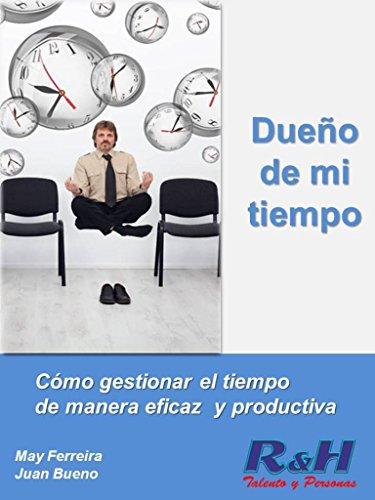 Dueño de mi tiempo: Como gestionar el tiempo de manera eficaz y productiva