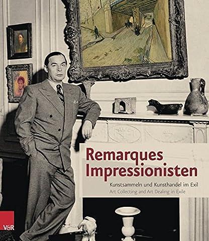 Remarques Impressionisten: Kunstsammeln und Kunsthandel im Exil   Art Collecting and Art Dealing in Exile