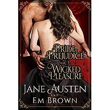 Pride, Prejudice & Wicked Pleasure: A Jane Austen Pride and Prejudice Variation (English Edition)