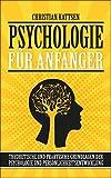 Psychologie für Anfänger: Theoretische und praktische Grundlagen der Psychologie und Persönlichkeitsentwicklung