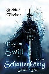 Veyron Swift und der Schattenkönig: Serial Teil 1