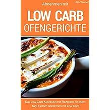 Low Carb Ofengerichte & Aufläufe: Das Low Carb Kochbuch: Rezepte für Auflauf, Gratin, süße Gerichte, Brot, Brötchen, Kuchen & mehr aus dem Backofen