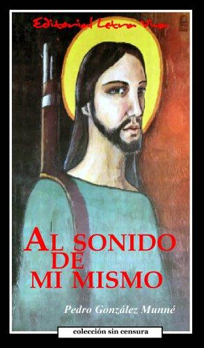 Al Sonido de Mi Mismo (Colección Sin Censura nº 1) por Pedro González Munné