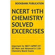 NCERT 11th Chemistry Solved Excercises: Important for NEET/AIPMT/IIT-JEE Main and Advanced & 11th Chemistry Board Exams
