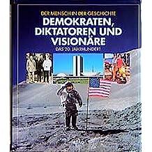 Mensch in der Geschichte: Demokraten, Diktatoren und Visionäre