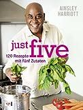 just five: 120 Rezepte mit fünf Zutaten