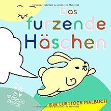 Das furzende Häschen. Ein lustiges Malbuch mit ♥︎ für Kinder und Erwachsene: Tiermalbuch mit Charme gegen Langeweile (Ausmalbuch Kinder ab 4, Ostermalbuch, Band 1)