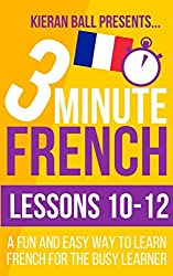 3 Minute French: Lessons 10-12: A fun and easy way to learn French for the busy learner