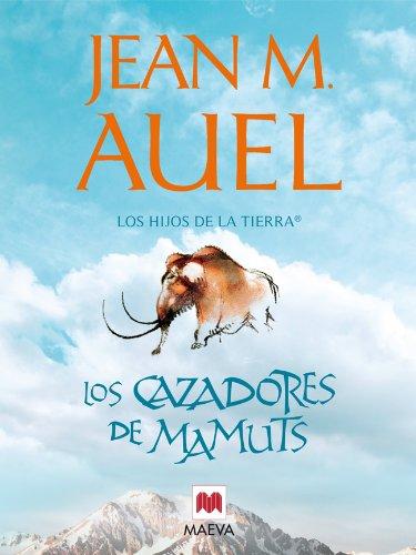 Los cazadores de mamuts (LOS HIJOS DE LA TIERRA®) por Jean M. Auel