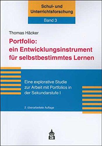 Portfolio: ein Entwicklungsinstrument für selbstbestimmtes Lernen: Eine explorative Studie zur Arbeit mit Portfolios in der Sekundarstufe I (Schul- und Unterrichtsforschung, Band 3)