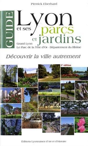 Guide de Lyon et ses parcs et jardins par Pierrick Eberhard