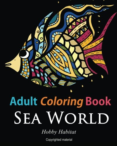 Adult Coloring Books Sea World Coloring Books For Adults Featuring 35 Beautiful Marine Life Designs Hobby Habitat