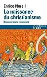 La naissance du christianisme: Comment tout a commencé par Norelli