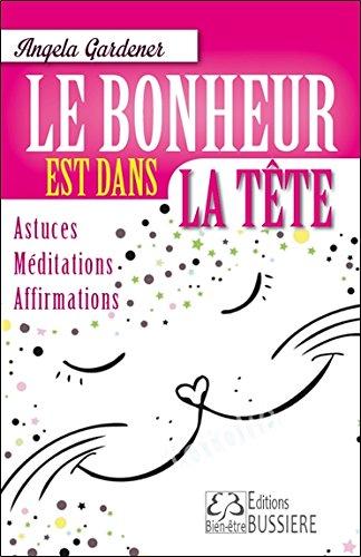 Le bonheur est dans la tête - Astuces - Méditations - Affirmations