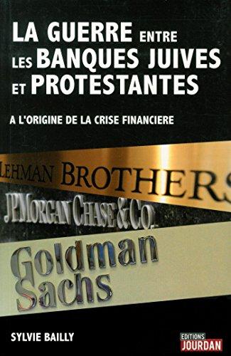 La guerre entre les banques juives et protestantes...