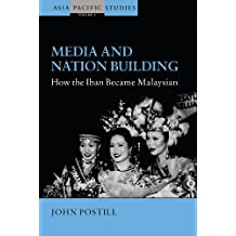 Media and Nation Building: How the Iban Became Malaysian (Asia Pacific Studies, Band 1)