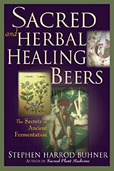 Sacred and Herbal Healing Beers: The Secrets of Ancient Fermentation von [Buhner, Stephen Harrod]
